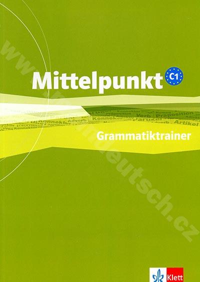 Mittelpunkt C1 - Grammatiktrainer -cvičebnice německé gramatiky