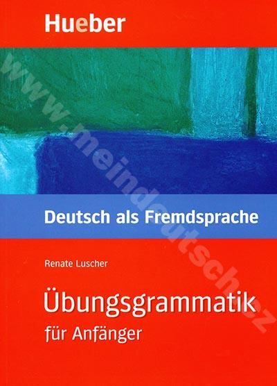 Übungsgrammatik für Anfänger A1 - B1 - cvičebnice německé gramatiky
